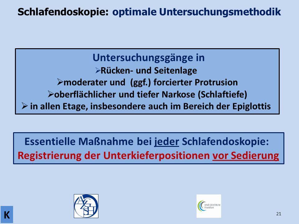 21 Schlafendoskopie: optimale Untersuchungsmethodik Untersuchungsgänge in  Rücken- und Seitenlage  moderater und (ggf.) forcierter Protrusion  ober