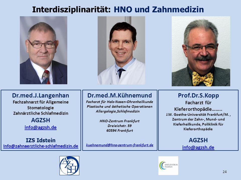 24 Interdisziplinarität: HNO und Zahnmedizin Dr.med.J.Langenhan Fachzahnarzt für Allgemeine Stomatologie Zahnärztliche Schlafmedizin AGZSH info@agzsh.