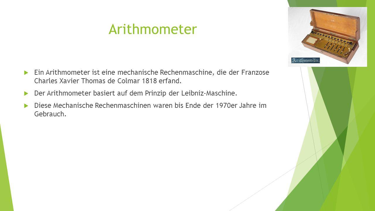 Arithmometer  Ein Arithmometer ist eine mechanische Rechenmaschine, die der Franzose Charles Xavier Thomas de Colmar 1818 erfand.  Der Arithmometer