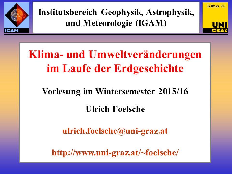 Institutsbereich Geophysik, Astrophysik, und Meteorologie (IGAM) Klima- und Umweltveränderungen im Laufe der Erdgeschichte Vorlesung im Wintersemester