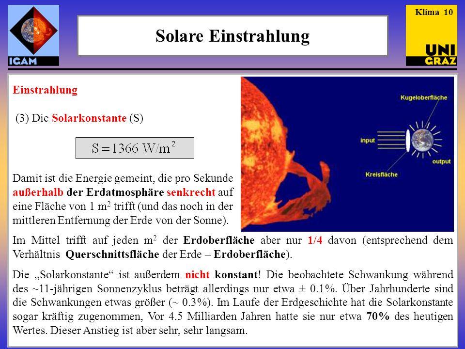Einstrahlung (3) Die Solarkonstante (S) Damit ist die Energie gemeint, die pro Sekunde außerhalb der Erdatmosphäre senkrecht auf eine Fläche von 1 m 2