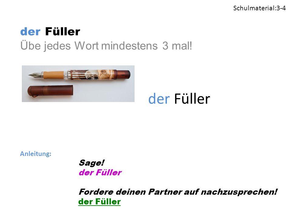 der Füller Übe jedes Wort mindestens 3 mal. der Füller Anleitung: Sage.