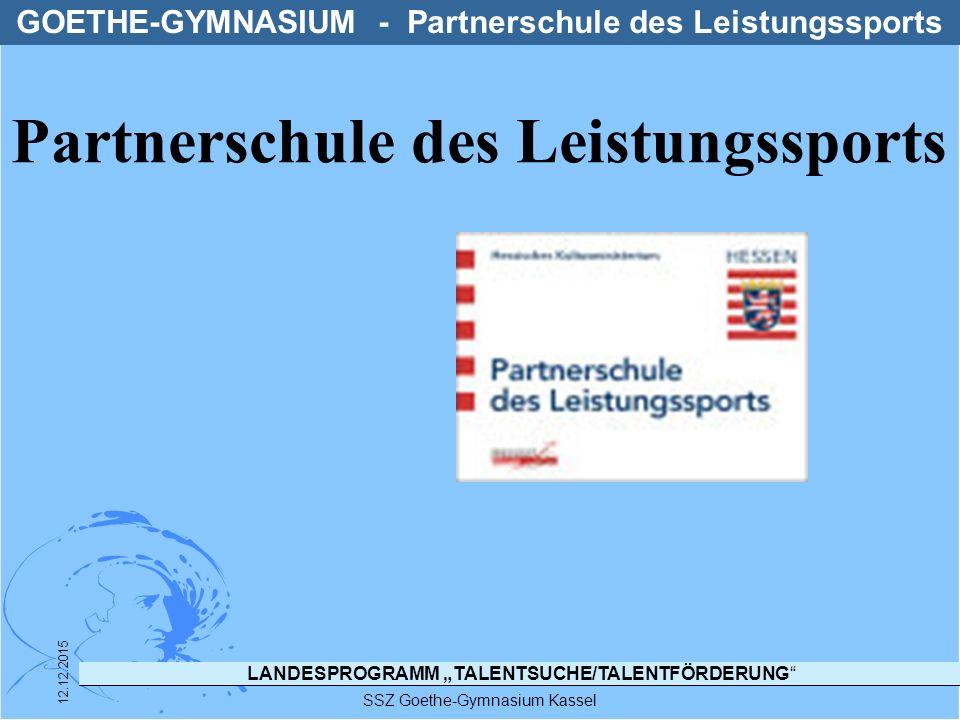 """LANDESPROGRAMM """"TALENTSUCHE/TALENTFÖRDERUNG SSZ Goethe-Gymnasium Kassel 12.12.2015 GOETHE-GYMNASIUM - Partnerschule des Leistungssports Partnerschule des Leistungssports"""