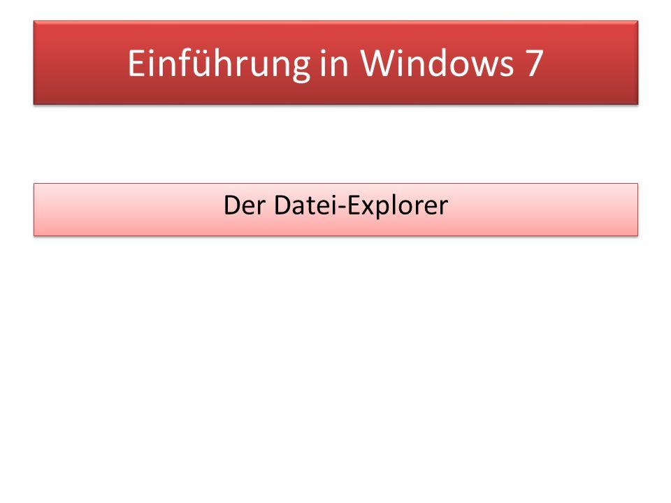 Einführung in Windows 7 Der Datei-Explorer