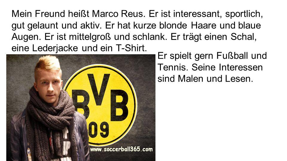 Er spielt gern Fußball und Tennis. Seine Interessen sind Malen und Lesen. Mein Freund heißt Marco Reus. Er ist interessant, sportlich, gut gelaunt und