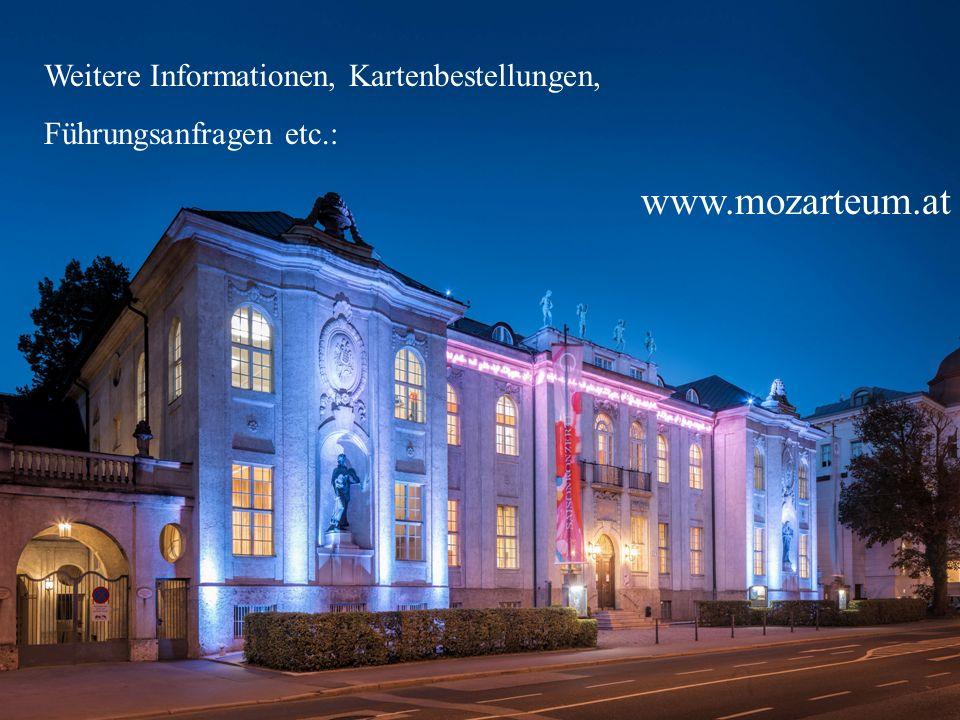 Konzerte Wissenschaft Museen Weitere Informationen, Kartenbestellungen, Führungsanfragen etc.: www.mozarteum.at