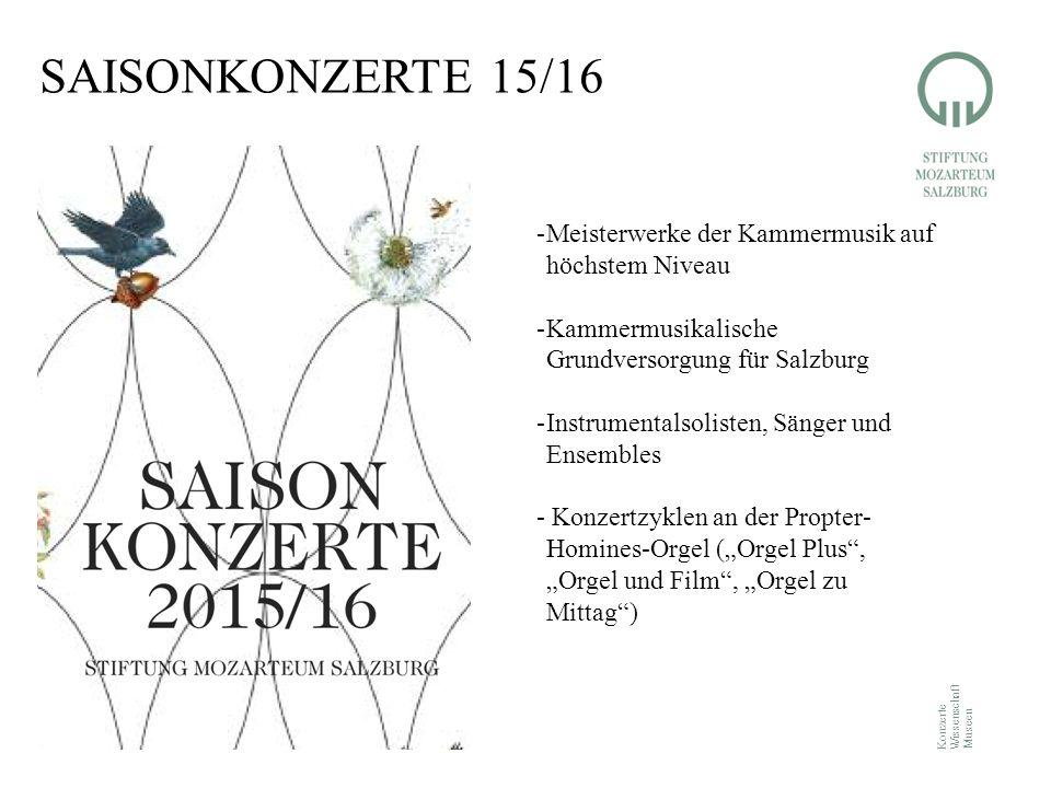 Konzerte Wissenschaft Museen SAISONKONZERTE 15/16 -Meisterwerke der Kammermusik auf höchstem Niveau -Kammermusikalische Grundversorgung für Salzburg -