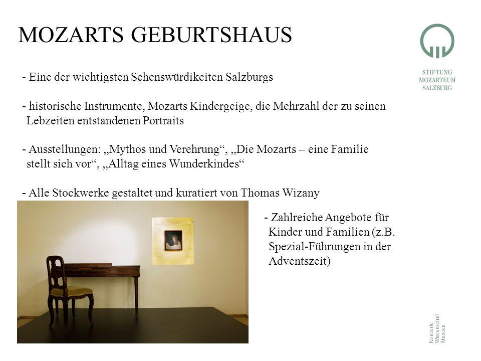 """Konzerte Wissenschaft Museen MOZARTS GEBURTSHAUS - Eine der wichtigsten Sehenswürdikeiten Salzburgs - historische Instrumente, Mozarts Kindergeige, die Mehrzahl der zu seinen Lebzeiten entstandenen Portraits - Ausstellungen: """"Mythos und Verehrung , """"Die Mozarts – eine Familie stellt sich vor , """"Alltag eines Wunderkindes - Alle Stockwerke gestaltet und kuratiert von Thomas Wizany - Zahlreiche Angebote für Kinder und Familien (z.B."""