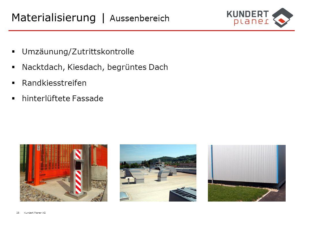 25 Kundert Planer AG Materialisierung | Aussenbereich  Umzäunung/Zutrittskontrolle  Nacktdach, Kiesdach, begrüntes Dach  Randkiesstreifen  hinterl