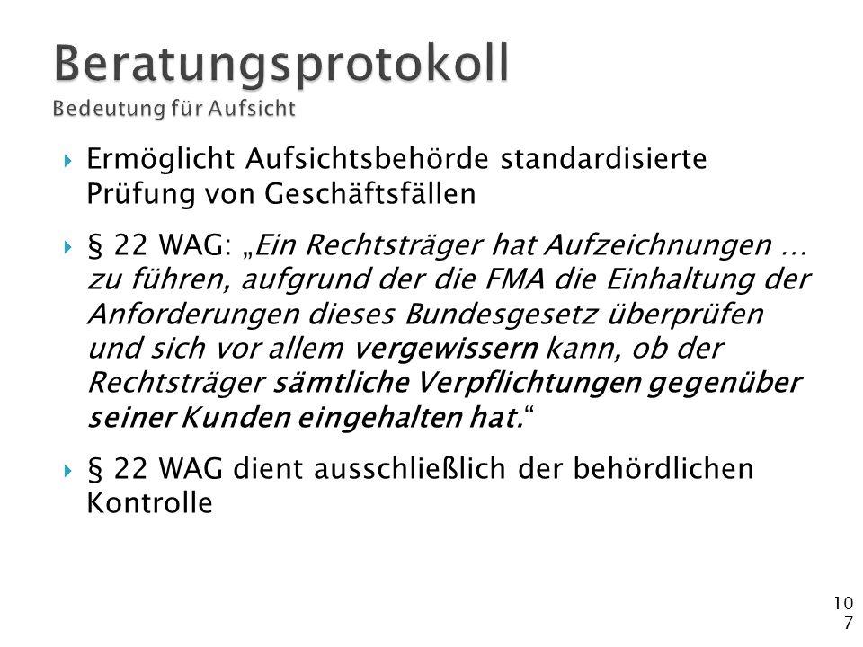 """107  Ermöglicht Aufsichtsbehörde standardisierte Prüfung von Geschäftsfällen  § 22 WAG: """"Ein Rechtsträger hat Aufzeichnungen … zu führen, aufgrund d"""