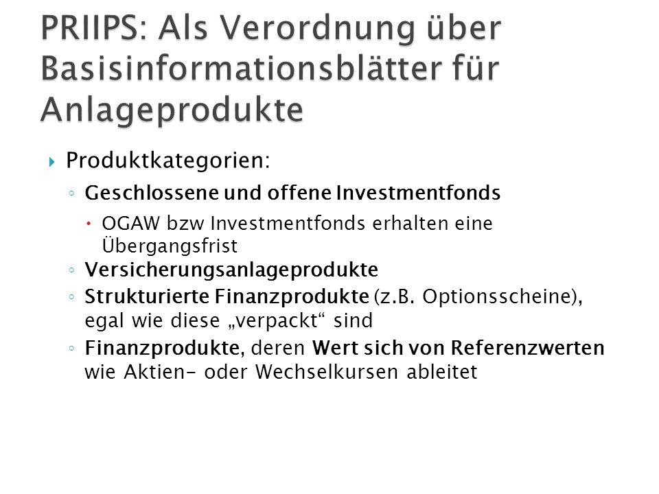  Produktkategorien: ◦ Geschlossene und offene Investmentfonds  OGAW bzw Investmentfonds erhalten eine Übergangsfrist ◦ Versicherungsanlageprodukte ◦ Strukturierte Finanzprodukte (z.B.