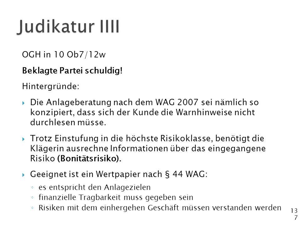 137 OGH in 10 Ob7/12w Beklagte Partei schuldig! Hintergründe:  Die Anlageberatung nach dem WAG 2007 sei nämlich so konzipiert, dass sich der Kunde di