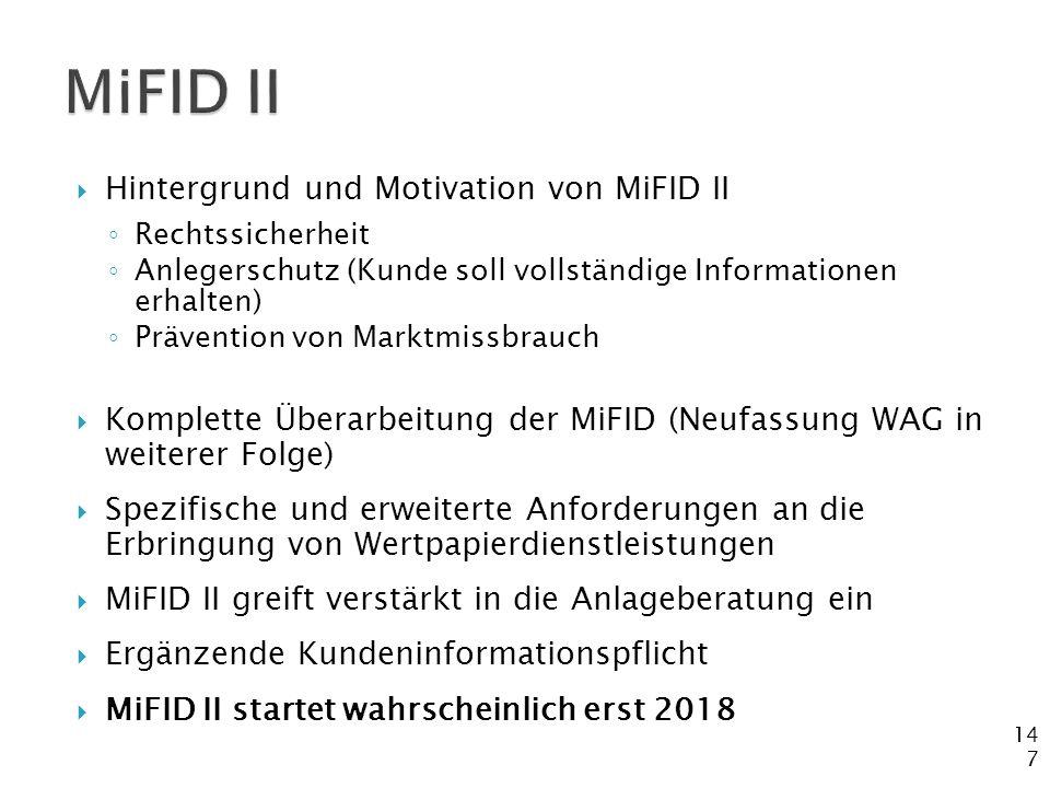 147  Hintergrund und Motivation von MiFID II ◦ Rechtssicherheit ◦ Anlegerschutz (Kunde soll vollständige Informationen erhalten) ◦ Prävention von Mar