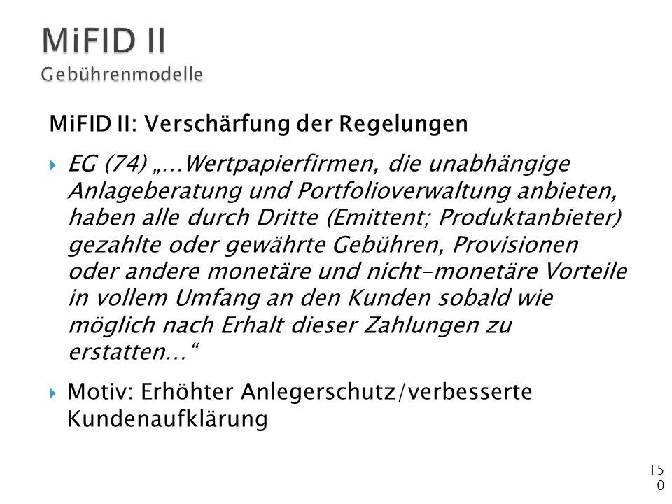 """150 MiFID II: Verschärfung der Regelungen  EG (74) """"…Wertpapierfirmen, die unabhängige Anlageberatung und Portfolioverwaltung anbieten, haben alle du"""