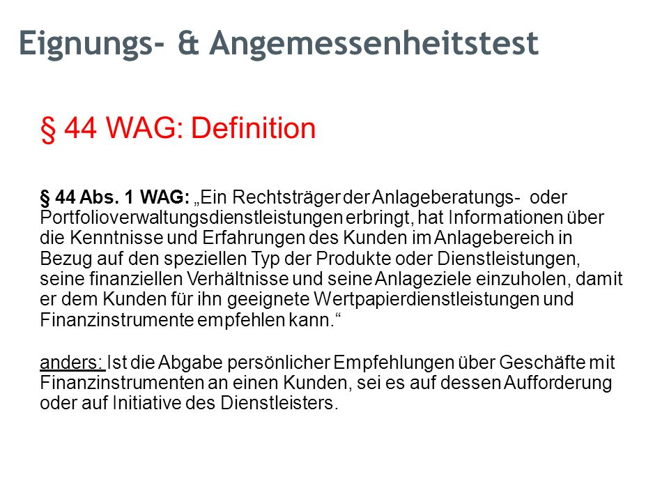 """§ 44 WAG: Definition § 44 Abs. 1 WAG: """"Ein Rechtsträger der Anlageberatungs-oder Portfolioverwaltungsdienstleistungen erbringt, hat Informationen über"""