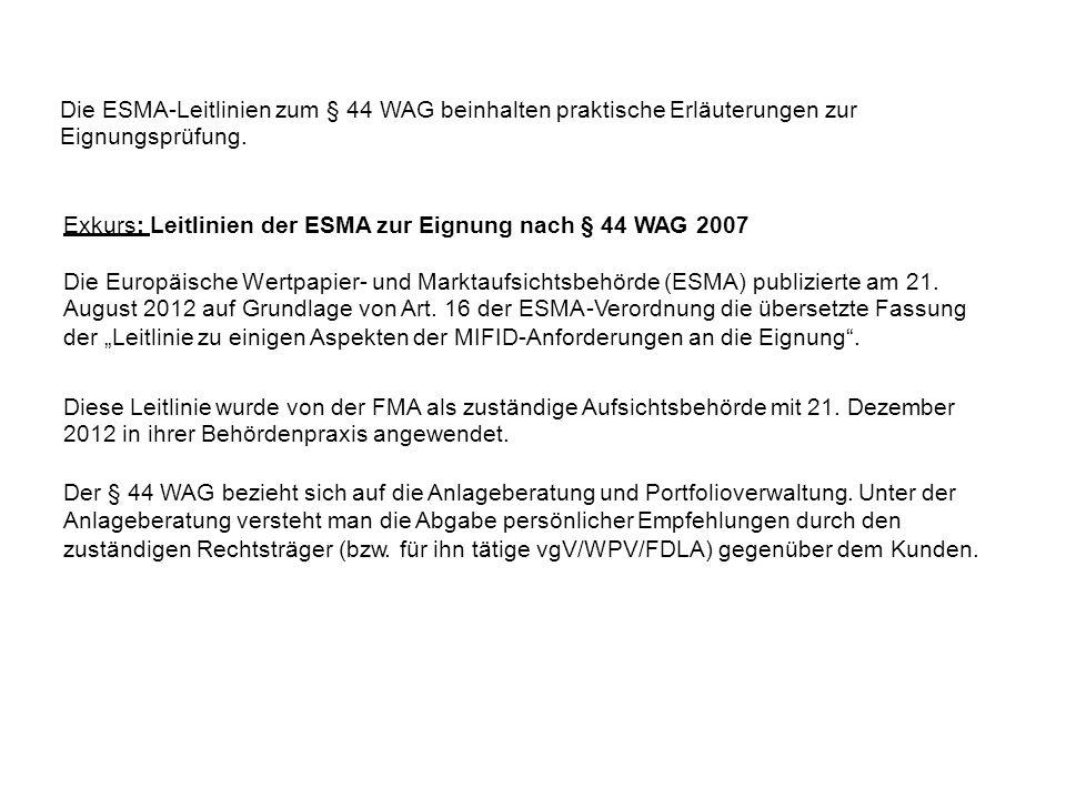 Exkurs: Leitlinien der ESMA zur Eignung nach § 44 WAG 2007 Die Europäische Wertpapier- und Marktaufsichtsbehörde (ESMA) publizierte am 21. August 2012