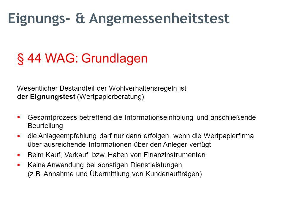 § 44 WAG: Grundlagen Wesentlicher Bestandteil der Wohlverhaltensregeln ist der Eignungstest (Wertpapierberatung)  Gesamtprozess betreffend die Inform