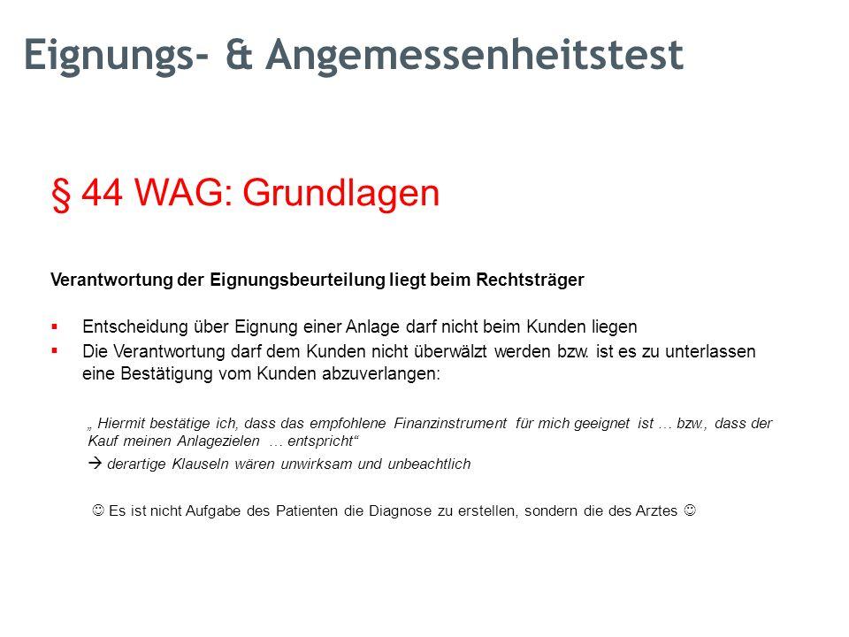 § 44 WAG: Grundlagen Verantwortung der Eignungsbeurteilung liegt beim Rechtsträger  Entscheidung über Eignung einer Anlage darf nicht beim Kunden liegen Die Verantwortung darf dem Kunden nicht überwälzt werden bzw.