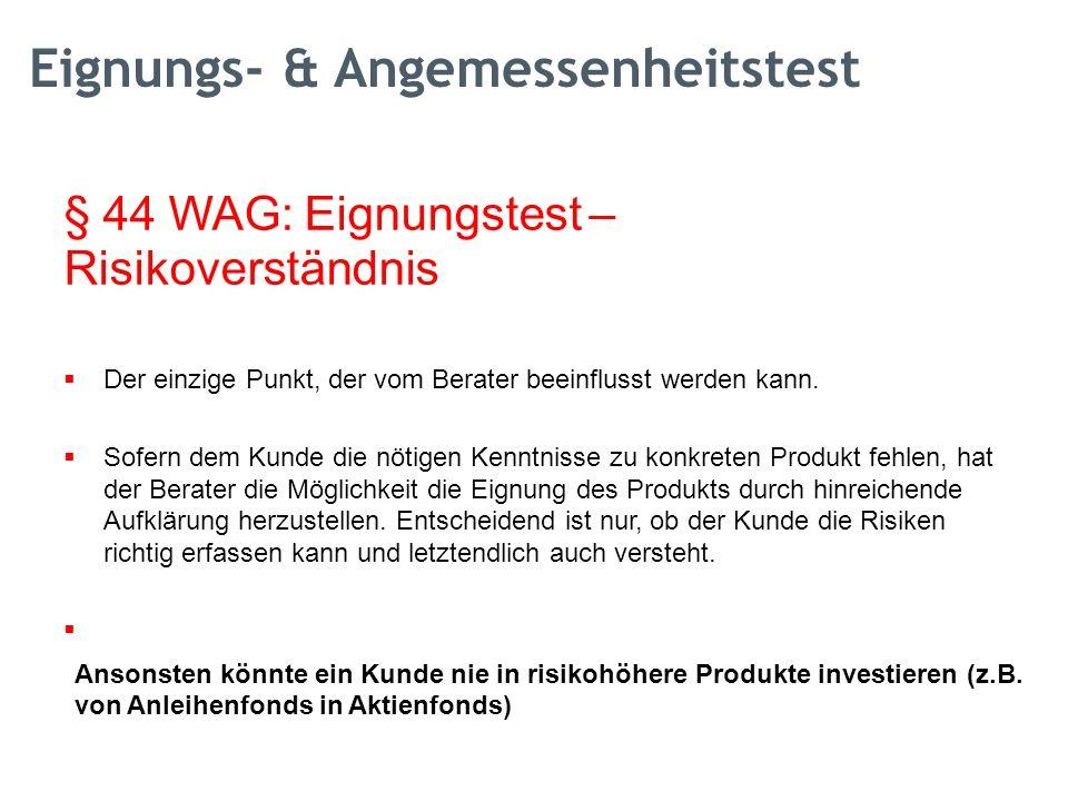 § 44 WAG: Eignungstest – Risikoverständnis  Der einzige Punkt, der vom Berater beeinflusst werden kann.  Sofern dem Kunde die nötigen Kenntnisse zu