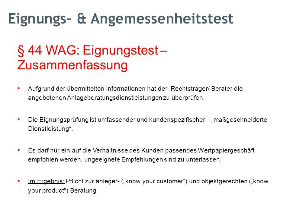 § 44 WAG: Eignungstest – Zusammenfassung  Aufgrund der übermittelten Informationen hat der Rechtsträger/ Berater die angebotenen Anlageberatungsdienstleistungen zu überprüfen.