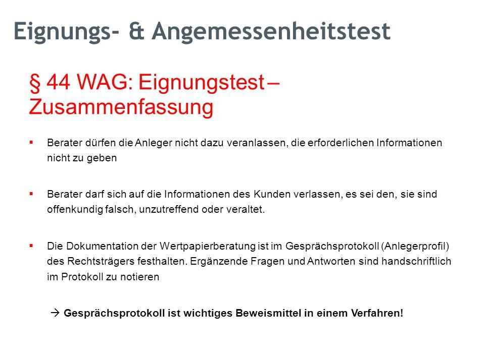 § 44 WAG: Eignungstest – Zusammenfassung  Berater dürfen die Anleger nicht dazu veranlassen, die erforderlichen Informationen nicht zu geben  Berate