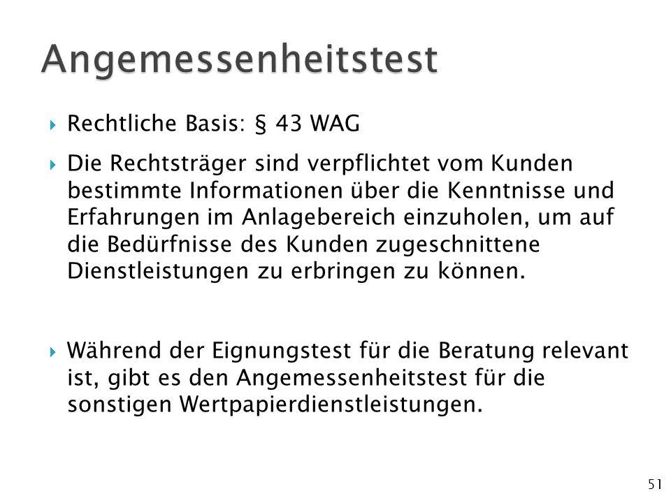 51  Rechtliche Basis: § 43 WAG  Die Rechtsträger sind verpflichtet vom Kunden bestimmte Informationen über die Kenntnisse und Erfahrungen im Anlageb