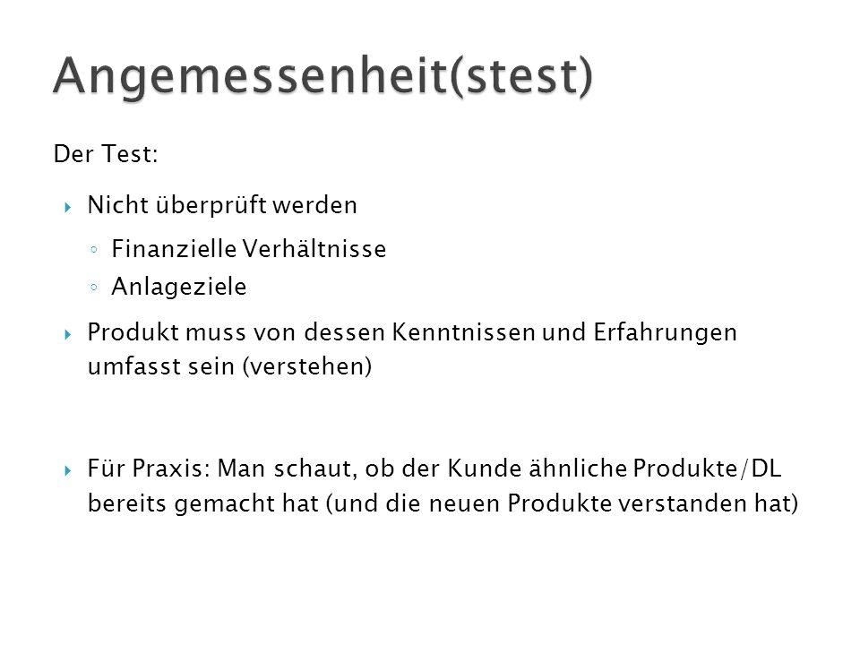 Der Test:  Nicht überprüft werden ◦ Finanzielle Verhältnisse ◦ Anlageziele  Produkt muss von dessen Kenntnissen und Erfahrungen umfasst sein (verste