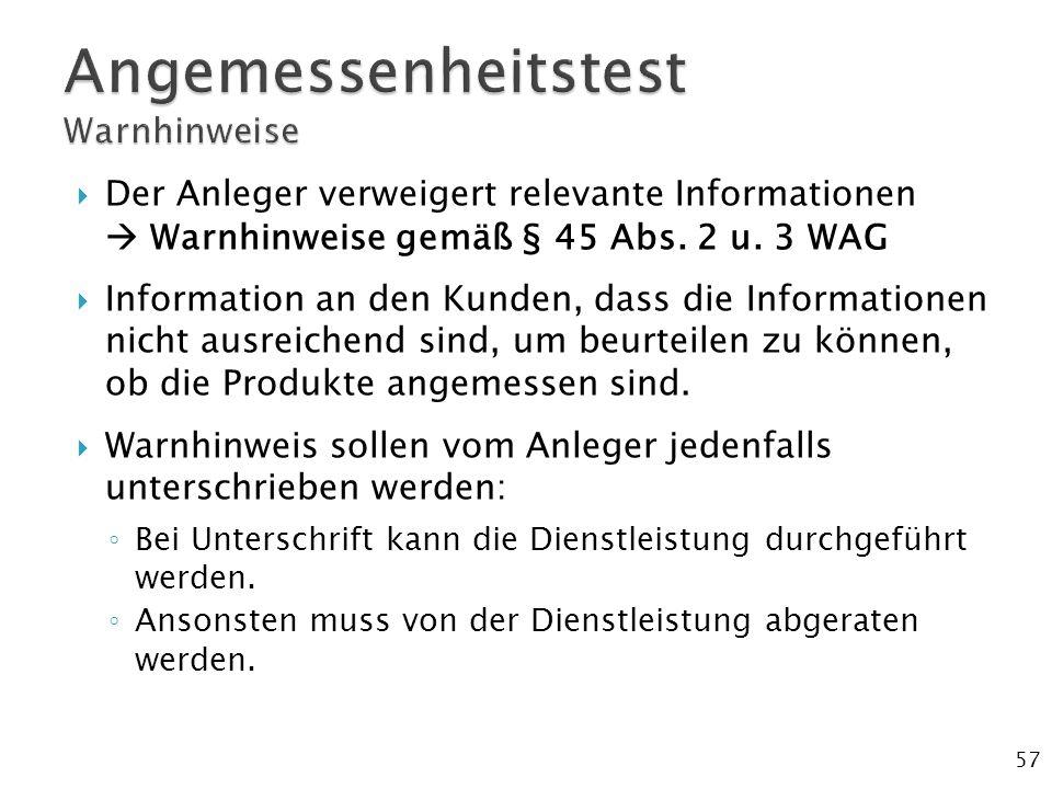57  Der Anleger verweigert relevante Informationen  Warnhinweise gemäß § 45 Abs. 2 u. 3 WAG  Information an den Kunden, dass die Informationen nich
