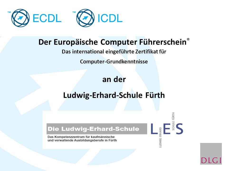 Der Europäische Computer Führerschein ® Das international eingeführte Zertifikat für Computer-Grundkenntnisse an der Ludwig-Erhard-Schule Fürth