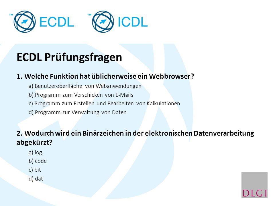 ECDL Prüfungsfragen 1. Welche Funktion hat üblicherweise ein Webbrowser? a) Benutzeroberfläche von Webanwendungen b) Programm zum Verschicken von E-Ma