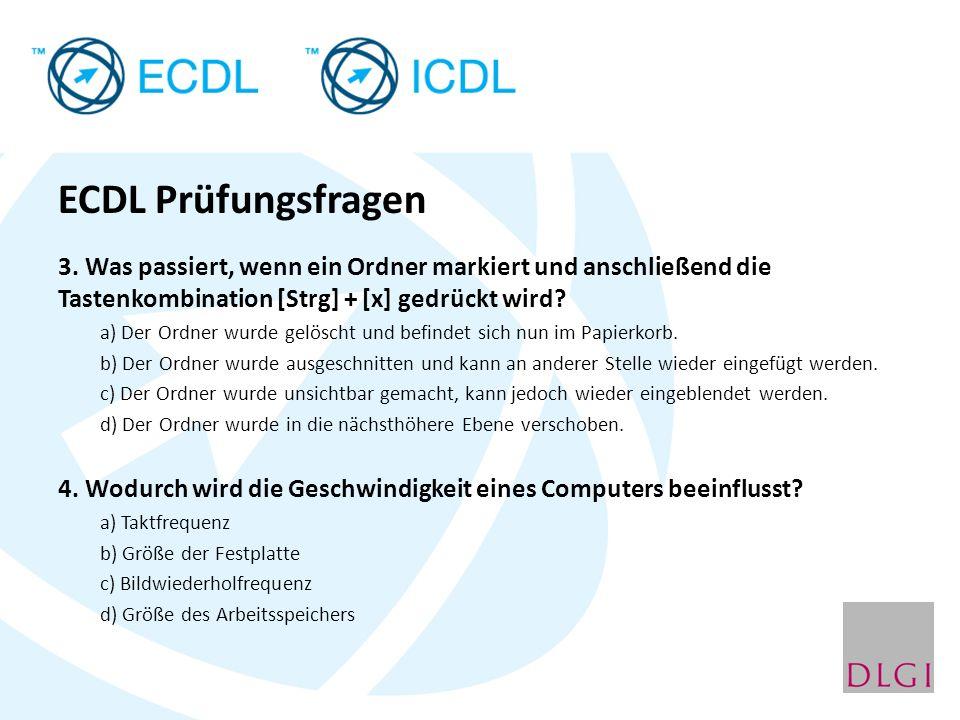 ECDL Prüfungsfragen 3. Was passiert, wenn ein Ordner markiert und anschließend die Tastenkombination [Strg] + [x] gedrückt wird? a) Der Ordner wurde g