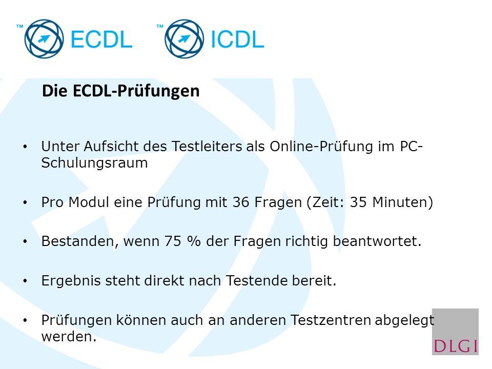 Die ECDL-Prüfungen Unter Aufsicht des Testleiters als Online-Prüfung im PC- Schulungsraum Pro Modul eine Prüfung mit 36 Fragen (Zeit: 35 Minuten) Best