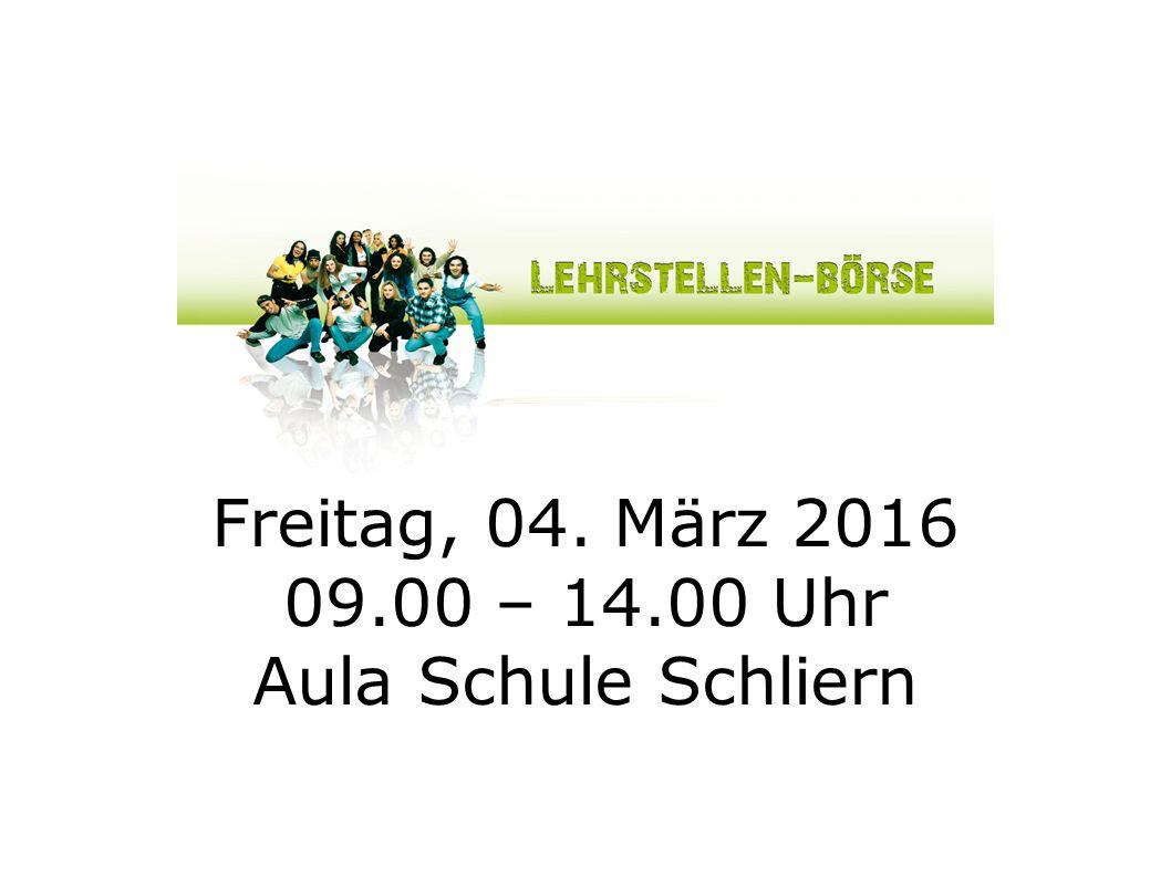 Freitag, 04. März 2016 09.00 – 14.00 Uhr Aula Schule Schliern