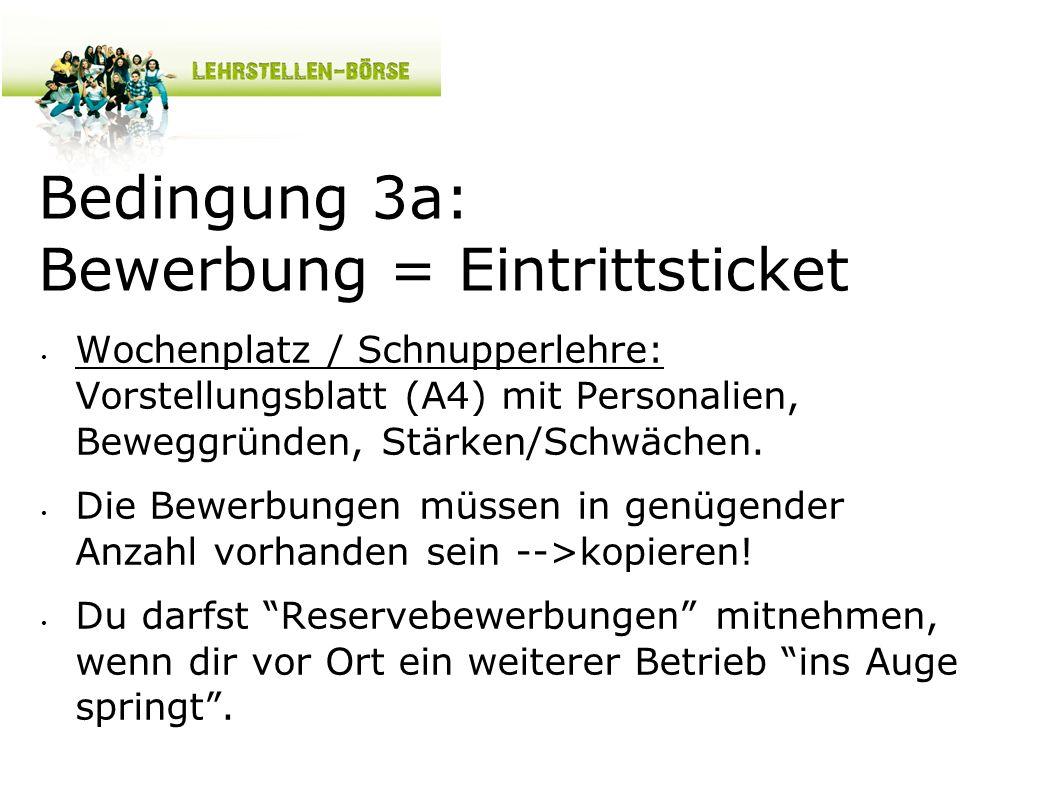 Bedingung 3a: Bewerbung = Eintrittsticket Wochenplatz / Schnupperlehre: Vorstellungsblatt (A4) mit Personalien, Beweggründen, Stärken/Schwächen.
