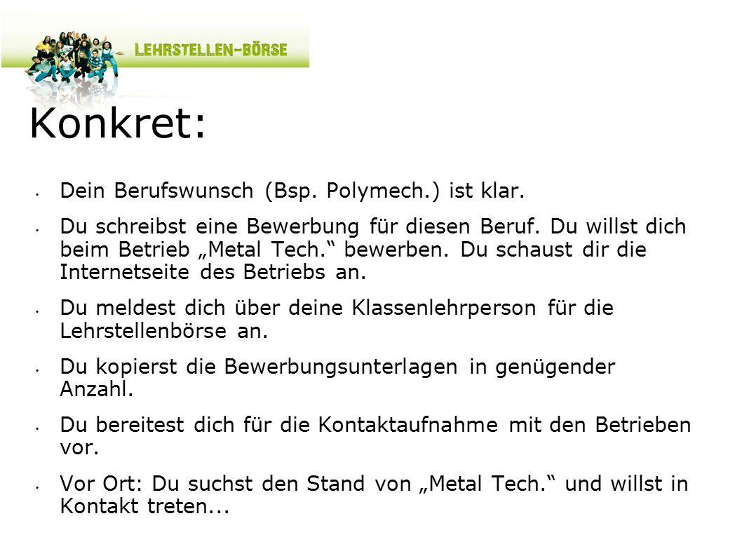 """Konkret: Dein Berufswunsch (Bsp. Polymech.) ist klar. Du schreibst eine Bewerbung für diesen Beruf. Du willst dich beim Betrieb """"Metal Tech."""" bewerben"""