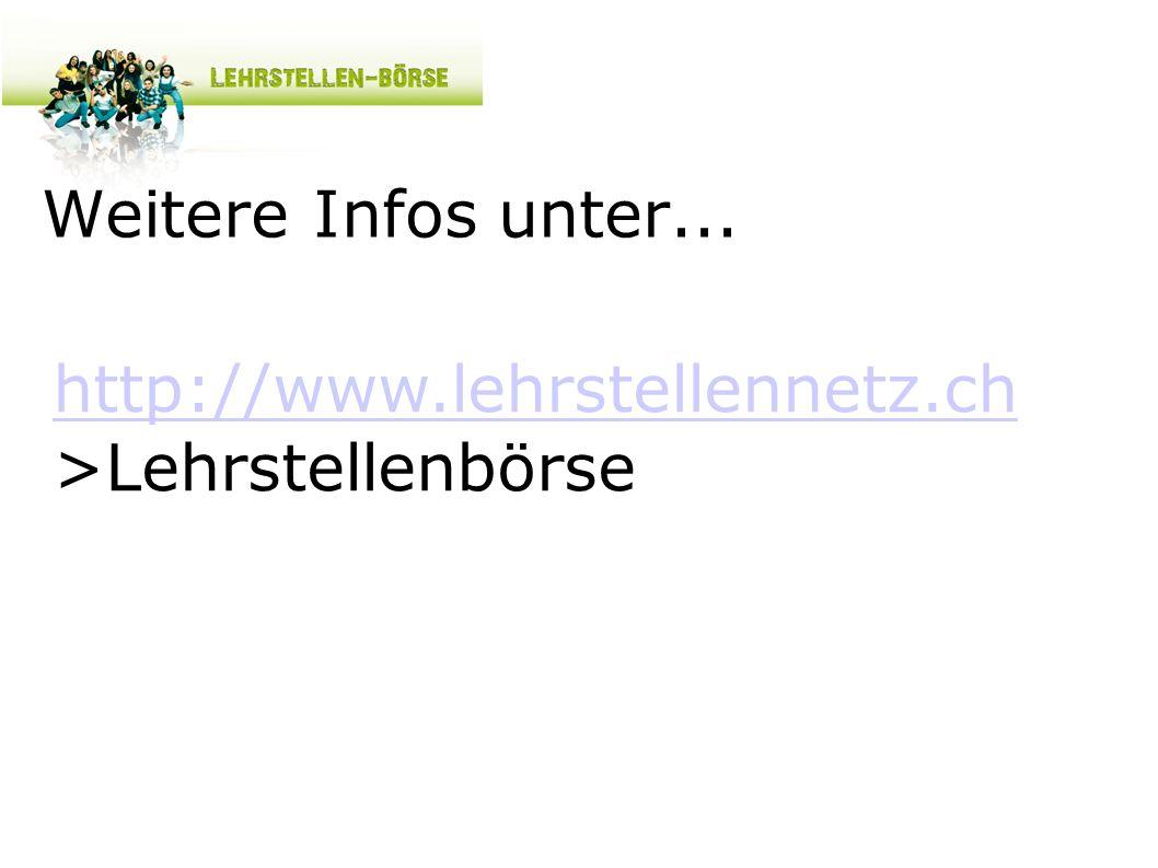 Weitere Infos unter... http://www.lehrstellennetz.ch http://www.lehrstellennetz.ch >Lehrstellenbörse
