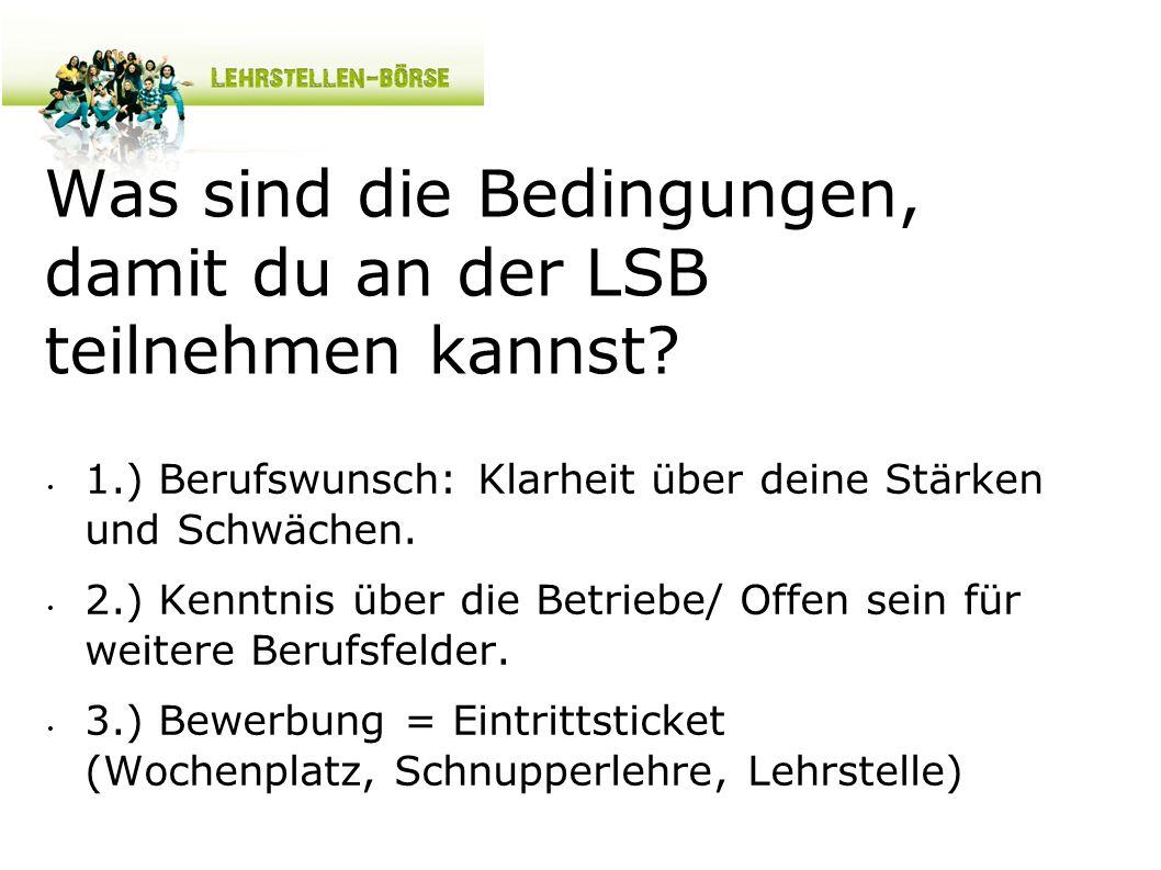 Was sind die Bedingungen, damit du an der LSB teilnehmen kannst? 1.) Berufswunsch: Klarheit über deine Stärken und Schwächen. 2.) Kenntnis über die Be