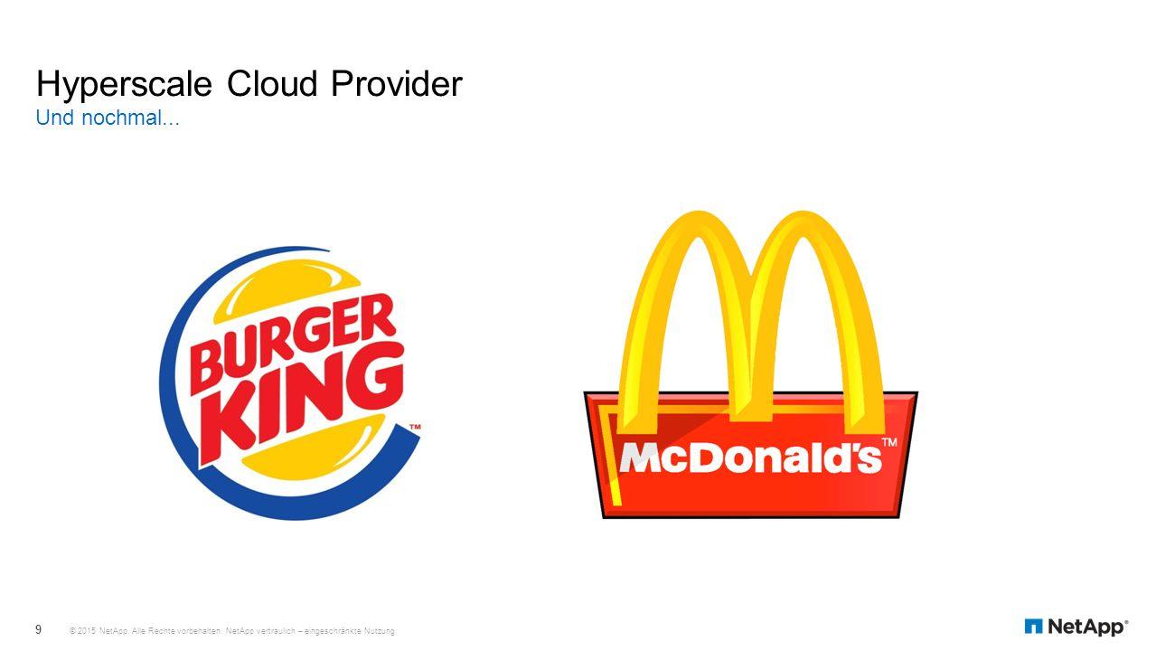 Und nochmal... Hyperscale Cloud Provider © 2015 NetApp. Alle Rechte vorbehalten. NetApp vertraulich – eingeschränkte Nutzung 9