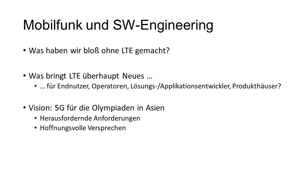 Mobilfunk und SW-Engineering Was haben wir bloß ohne LTE gemacht.