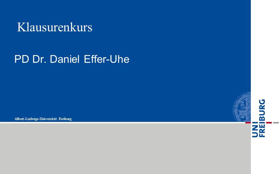 Albert-Ludwigs-Universität Freiburg PD Dr. Daniel Effer-Uhe Klausurenkurs