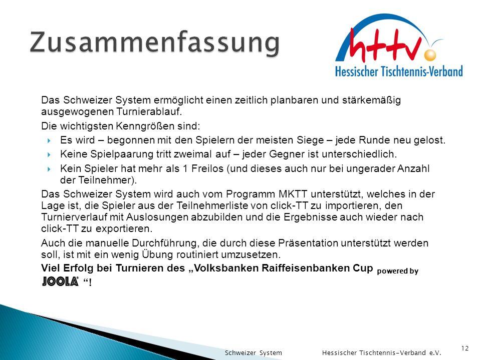 12 Das Schweizer System ermöglicht einen zeitlich planbaren und stärkemäßig ausgewogenen Turnierablauf. Die wichtigsten Kenngrößen sind:  Es wird – b