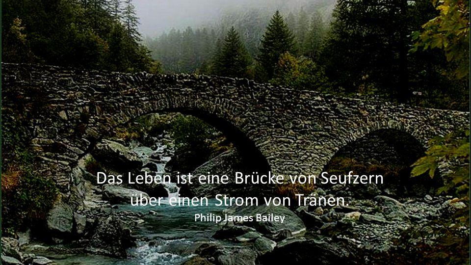 Denn zwischen uns ist eine Kluft gezogen, die sich verbinden lässt durch keine Brücke. Emanuel Geibel