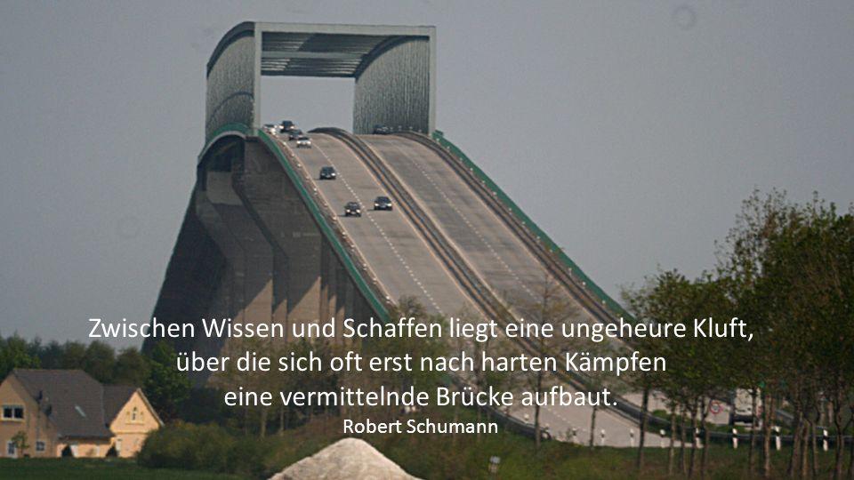 Zwischen Wissen und Schaffen liegt eine ungeheure Kluft, über die sich oft erst nach harten Kämpfen eine vermittelnde Brücke aufbaut.