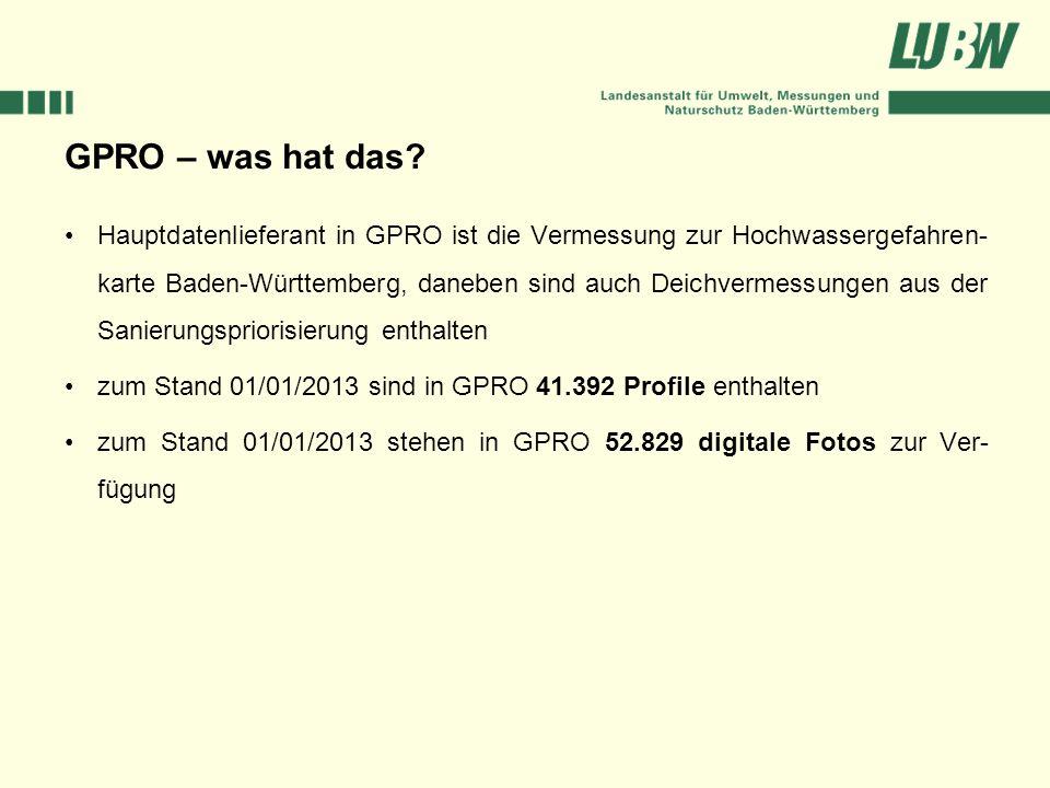 GPRO – was hat das? Hauptdatenlieferant in GPRO ist die Vermessung zur Hochwassergefahren- karte Baden-Württemberg, daneben sind auch Deichvermessunge