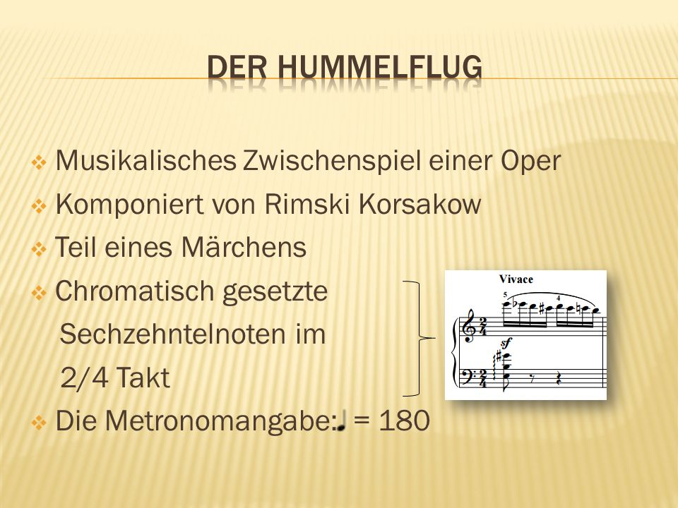  Musikalisches Zwischenspiel einer Oper  Komponiert von Rimski Korsakow  Teil eines Märchens  Chromatisch gesetzte Sechzehntelnoten im 2/4 Takt 