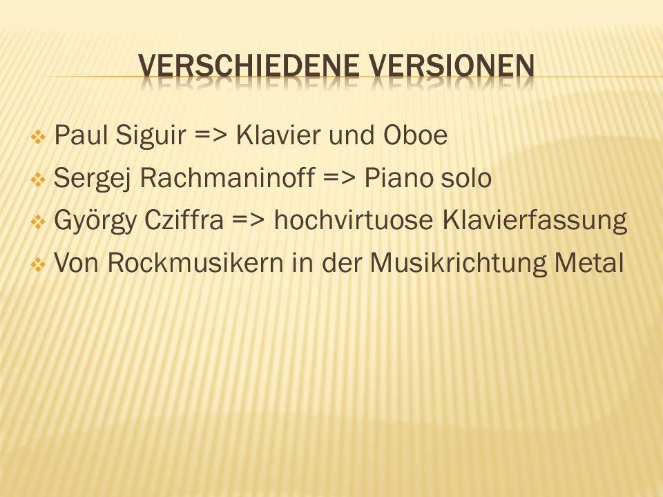  Paul Siguir => Klavier und Oboe  Sergej Rachmaninoff => Piano solo  György Cziffra => hochvirtuose Klavierfassung  Von Rockmusikern in der Musikr