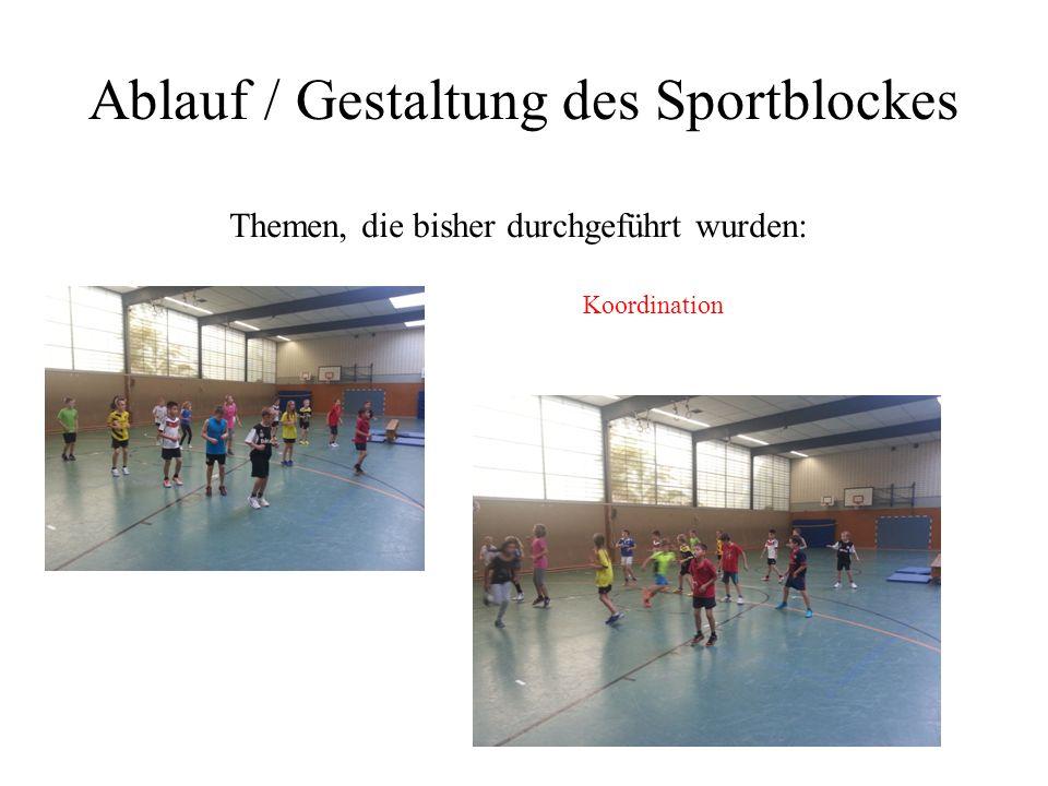 Ablauf / Gestaltung des Sportblockes Themen, die bisher durchgeführt wurden: Koordination