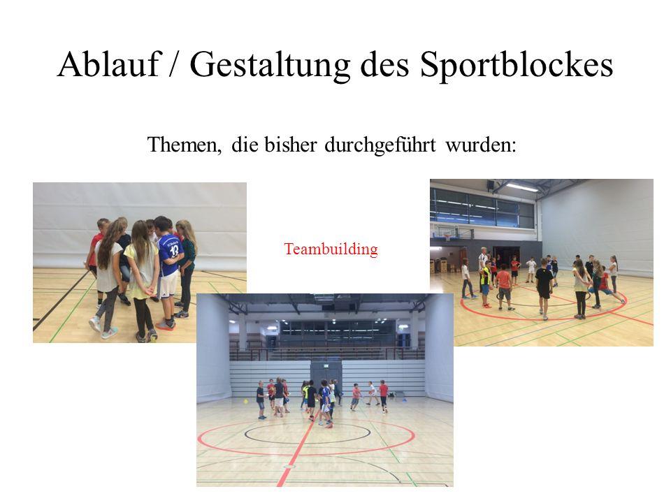 Ablauf / Gestaltung des Sportblockes Themen, die bisher durchgeführt wurden: Teambuilding