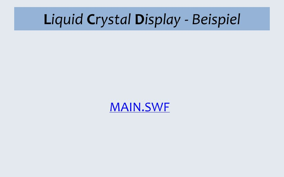 Liquid Crystal Display - Beispiel MAIN.SWF