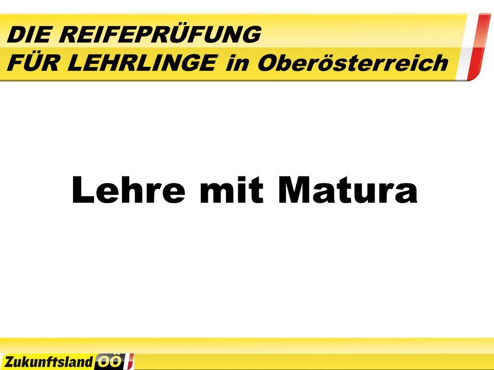 Das Modell für die Zukunft : Im November 2008 wurde in Oberösterreich das Modell Lehre mit Matura für Lehrlinge gestartet.